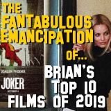 The Fantabulous Emancipation of... Brians Top 10 Films of 2019