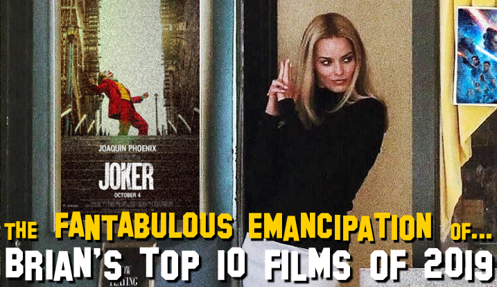 he Fantabulous Emancipation of... Brians Top 10 Films of 2019